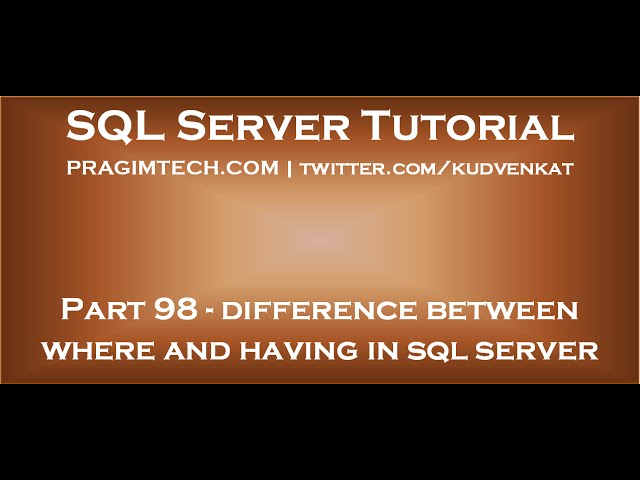 Difference between where and having in sql server